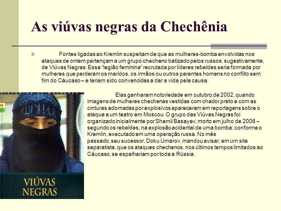 As viúvas negras da Chechênia Fontes ligadas ao Kremlin suspeitam de que as mulheres-bomba envolvidas nos ataques de ontem pertençam a um grupo cheche