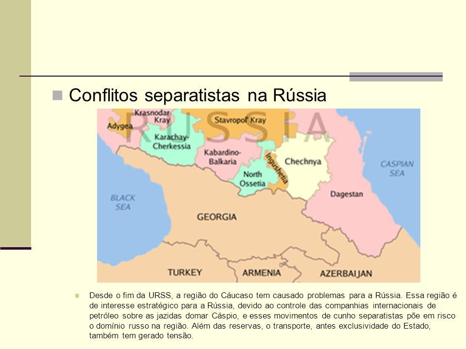 Conflitos separatistas na Rússia Desde o fim da URSS, a região do Cáucaso tem causado problemas para a Rússia. Essa região é de interesse estratégico