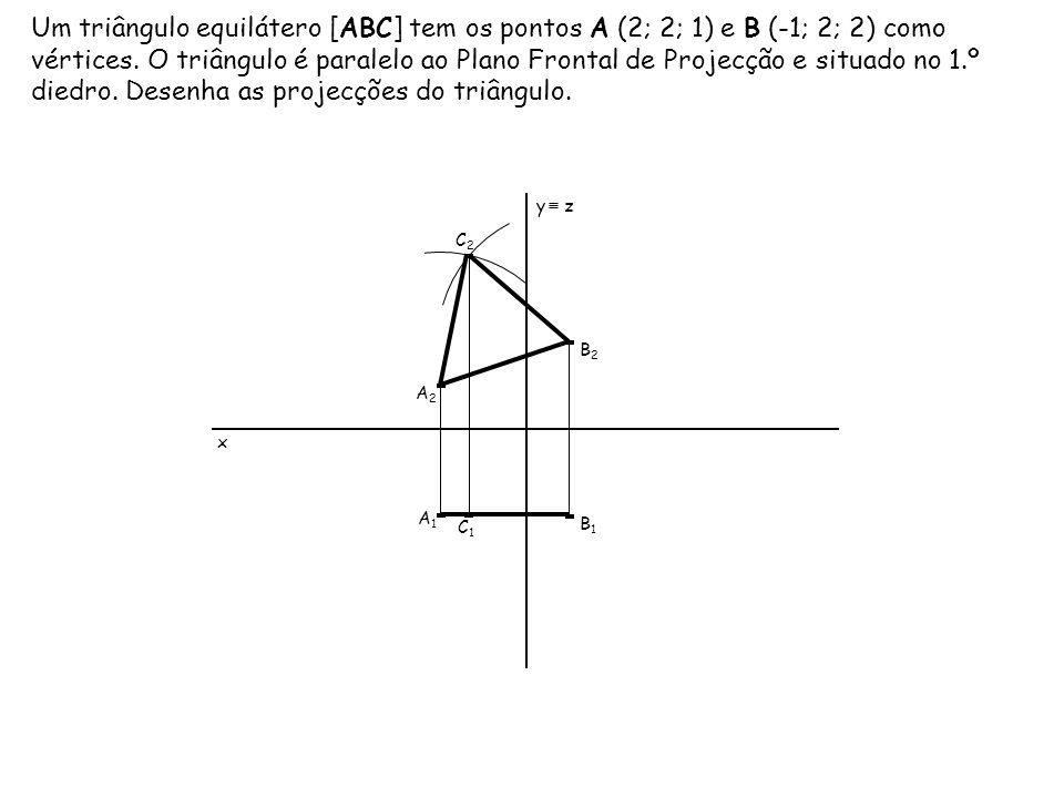 Um triângulo equilátero [ABC] tem os pontos A (2; 2; 1) e B (-1; 2; 2) como vértices. O triângulo é paralelo ao Plano Frontal de Projecção e situado n