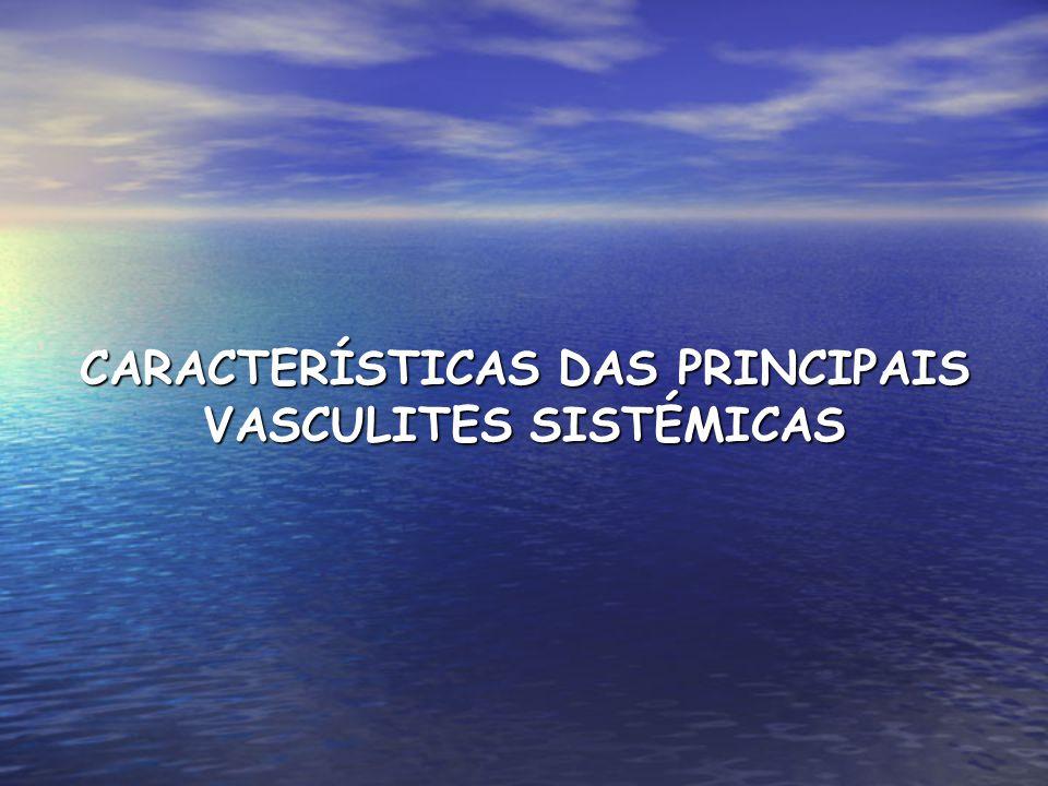 CARACTERÍSTICAS DAS PRINCIPAIS VASCULITES SISTÉMICAS
