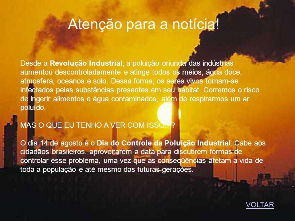 Atenção para a notícia! Desde a Revolução Industrial, a poluição oriunda das indústrias aumentou descontroladamente e atinge todos os meios, água doce