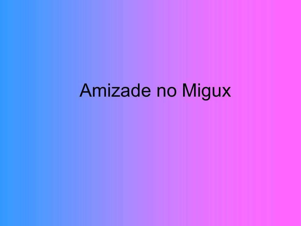 Amizade no Migux
