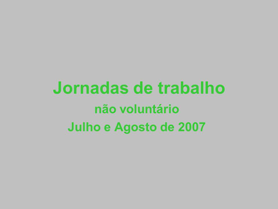 Jornadas de trabalho não voluntário Julho e Agosto de 2007