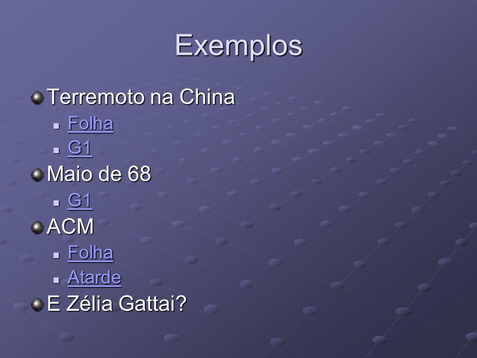 Exemplos Terremoto na China Folha Folha Folha G1 G1 G1 Maio de 68 G1 G1 G1 ACM Folha Folha Folha Atarde Atarde Atarde E Zélia Gattai?