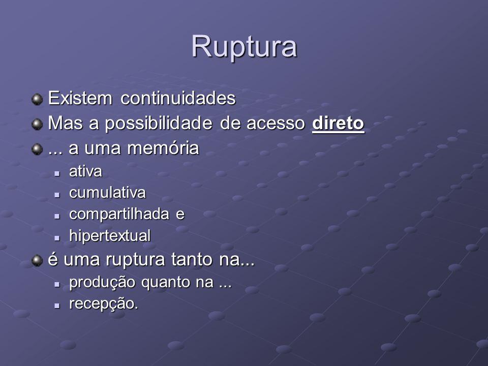 Ruptura Existem continuidades Mas a possibilidade de acesso direto...
