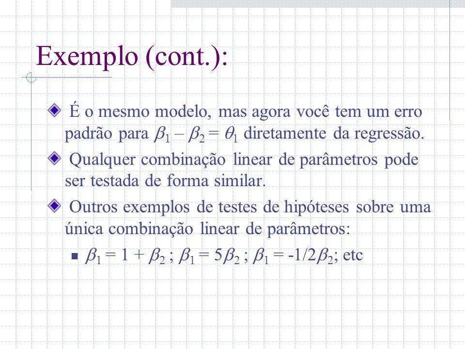 Exemplo (cont.): É o mesmo modelo, mas agora você tem um erro padrão para 1 – 2 = 1 diretamente da regressão. Qualquer combinação linear de parâmetros