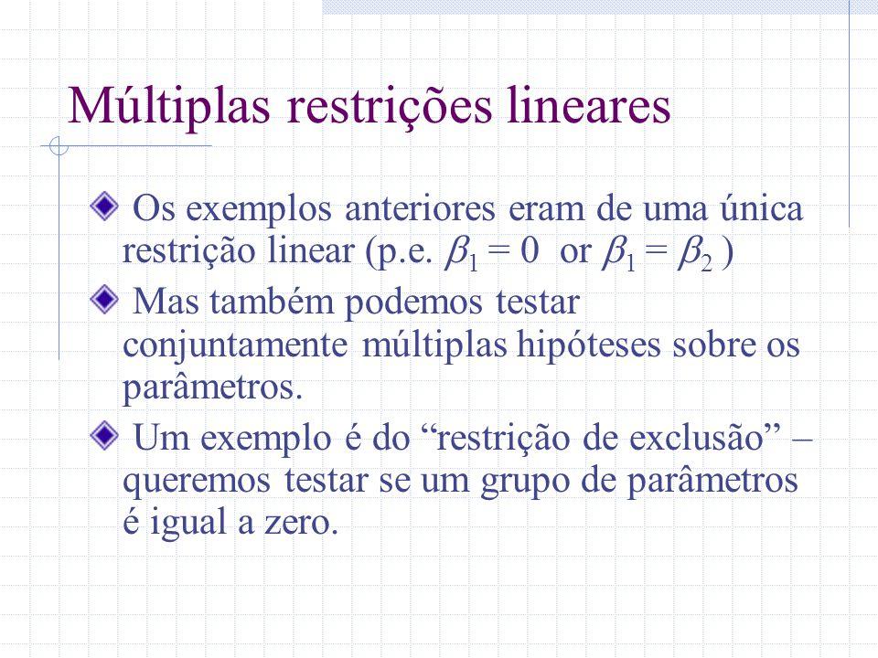 Múltiplas restrições lineares Os exemplos anteriores eram de uma única restrição linear (p.e. 1 = or 1 = 2 ) Mas também podemos testar conjuntamente m