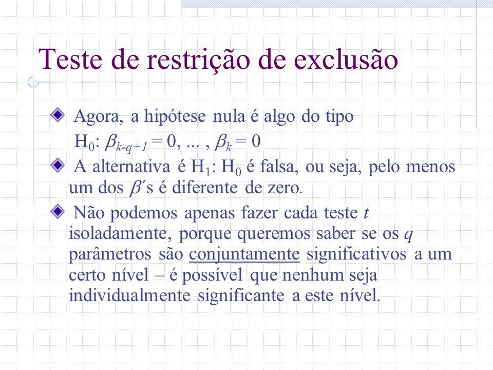 Teste de restrição de exclusão Agora, a hipótese nula é algo do tipo H 0 : k-q+1 = 0,, k = 0 A alternativa é H 1 : H 0 é falsa, ou seja, pelo menos um