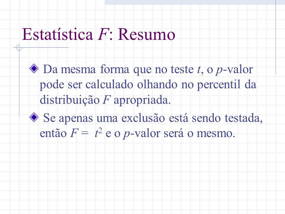 Estatística F: Resumo Da mesma forma que no teste t, o p-valor pode ser calculado olhando no percentil da distribuição F apropriada. Se apenas uma exc