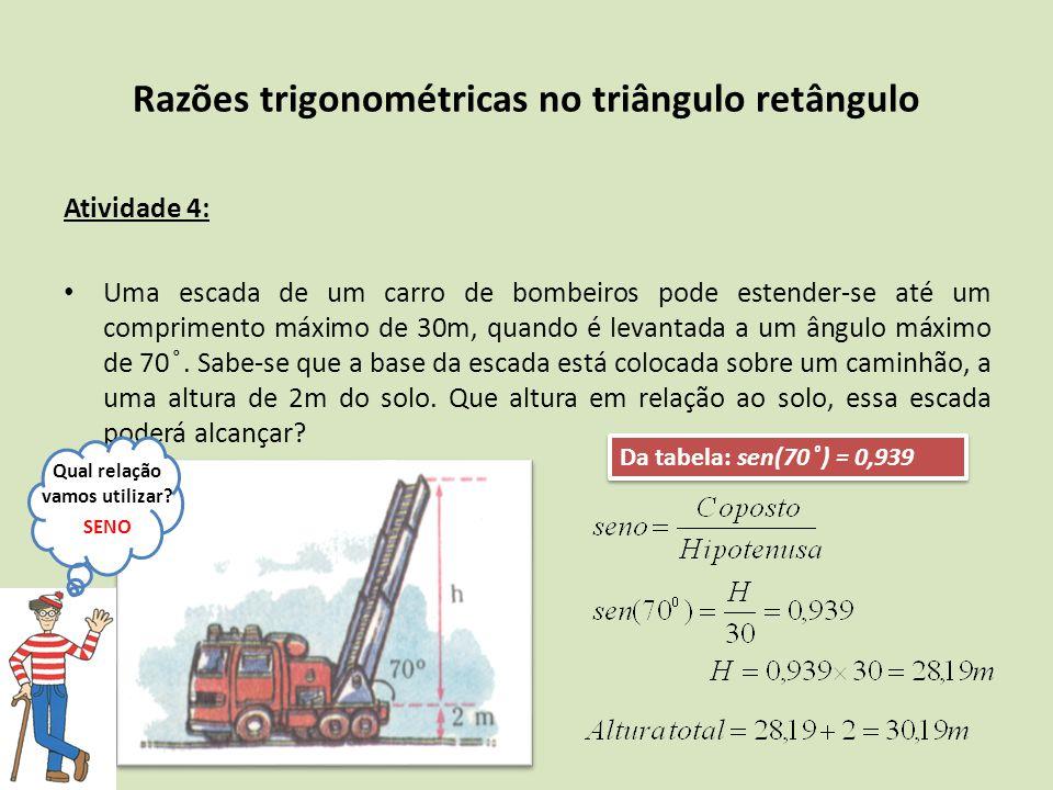 Atividade 4: Uma escada de um carro de bombeiros pode estender-se até um comprimento máximo de 30m, quando é levantada a um ângulo máximo de 70 ̊. Sab