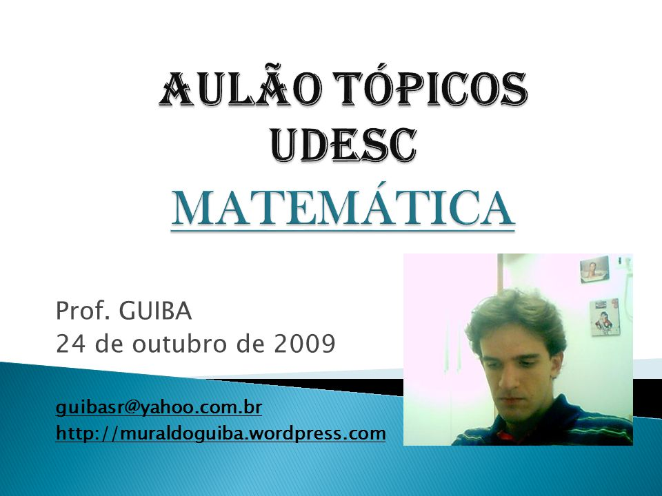 Prof. GUIBA 24 de outubro de 2009 guibasr@yahoo.com.br http://muraldoguiba.wordpress.com
