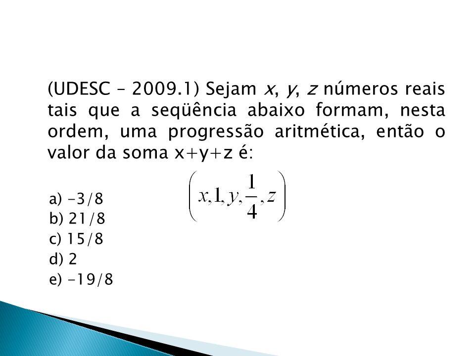 (UDESC – 2009.1) Sejam x, y, z números reais tais que a seqüência abaixo formam, nesta ordem, uma progressão aritmética, então o valor da soma x+y+z é
