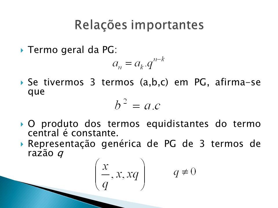 Termo geral da PG: Se tivermos 3 termos (a,b,c) em PG, afirma-se que O produto dos termos equidistantes do termo central é constante. Representação ge