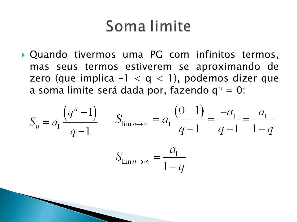 Quando tivermos uma PG com infinitos termos, mas seus termos estiverem se aproximando de zero (que implica –1 < q < 1), podemos dizer que a soma limit