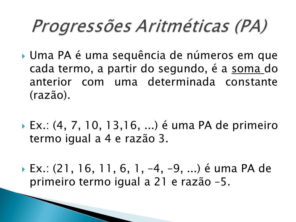 Uma PA é uma sequência de números em que cada termo, a partir do segundo, é a soma do anterior com uma determinada constante (razão). Ex.: (4, 7, 10,
