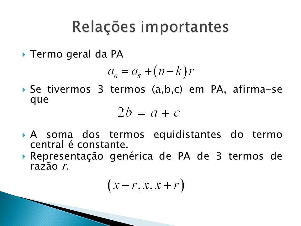 Termo geral da PA Se tivermos 3 termos (a,b,c) em PA, afirma-se que A soma dos termos equidistantes do termo central é constante. Representação genéri