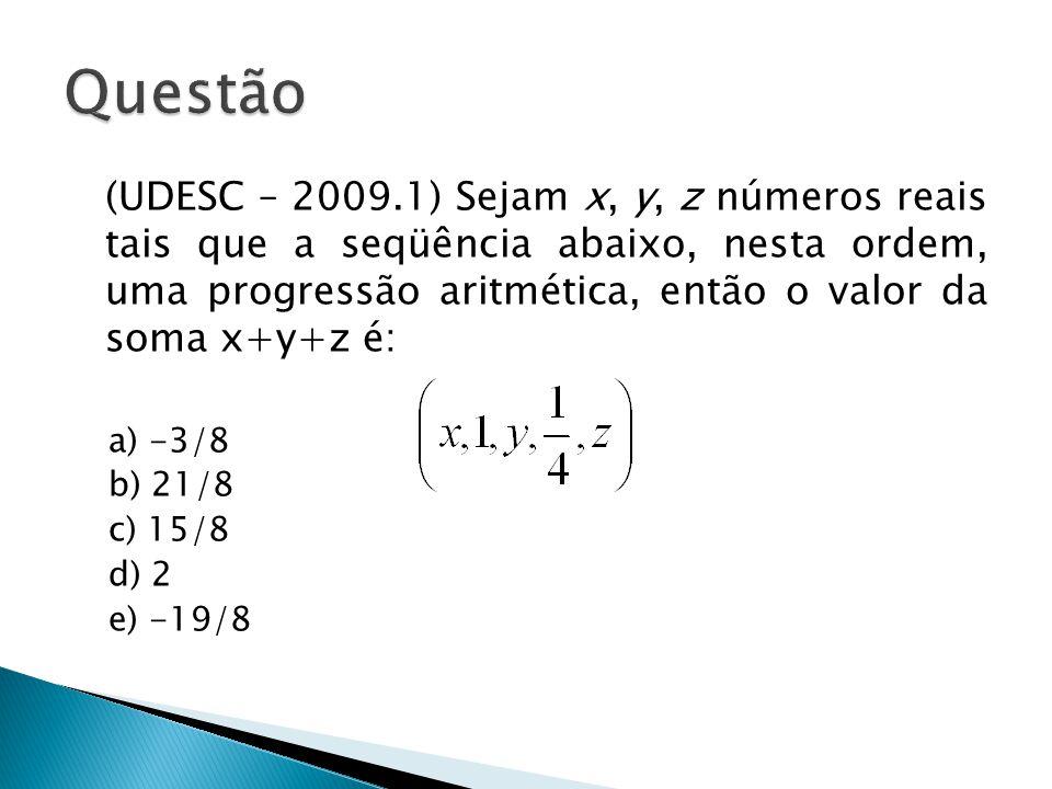 (UDESC – 2009.1) Sejam x, y, z números reais tais que a seqüência abaixo, nesta ordem, uma progressão aritmética, então o valor da soma x+y+z é: a) -3