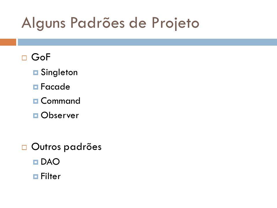 GoF Singleton Facade Command Observer Outros padrões DAO Filter