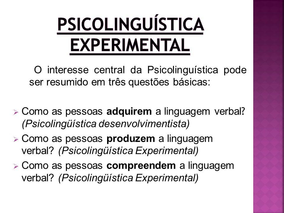 O interesse central da Psicolinguística pode ser resumido em três questões básicas: Como as pessoas adquirem a linguagem verbal ? (Psicolingüística de