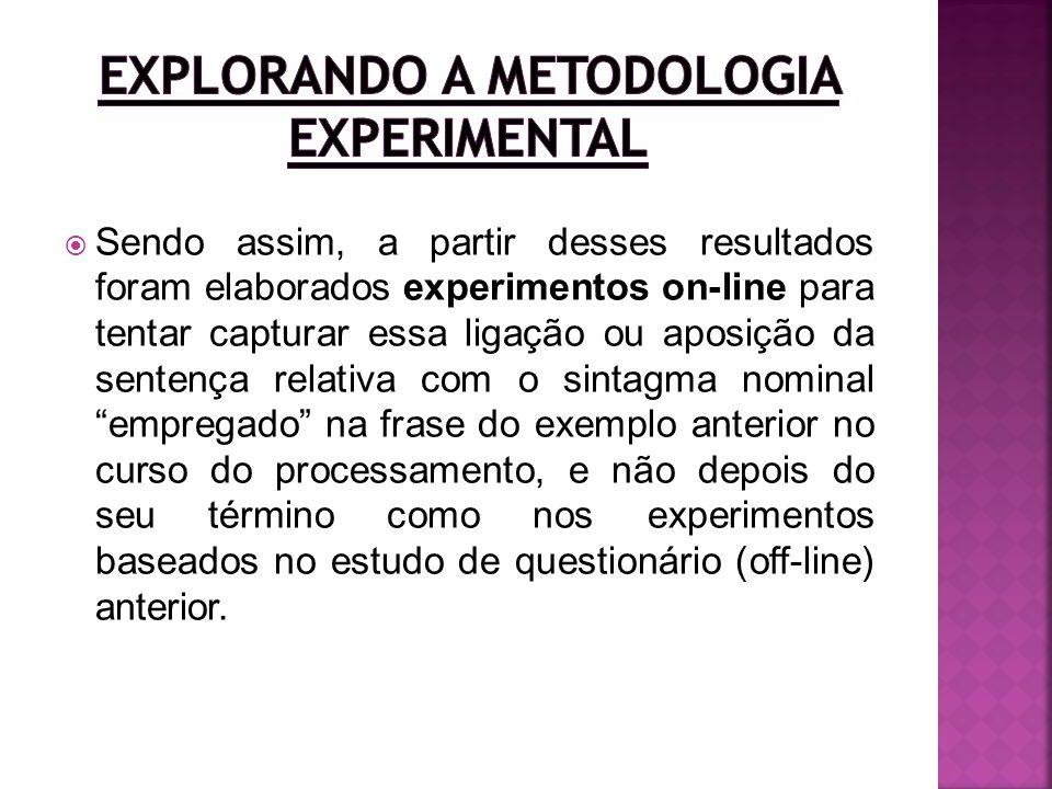 Sendo assim, a partir desses resultados foram elaborados experimentos on-line para tentar capturar essa ligação ou aposição da sentença relativa com o