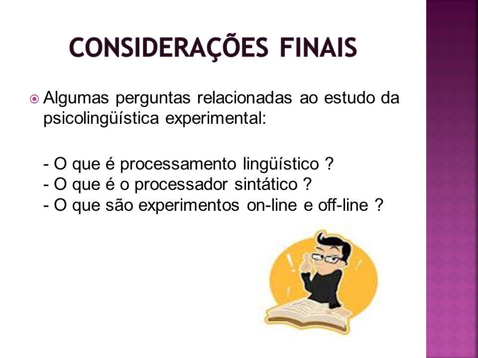 Algumas perguntas relacionadas ao estudo da psicolingüística experimental: - O que é processamento lingüístico ? - O que é o processador sintático ? -