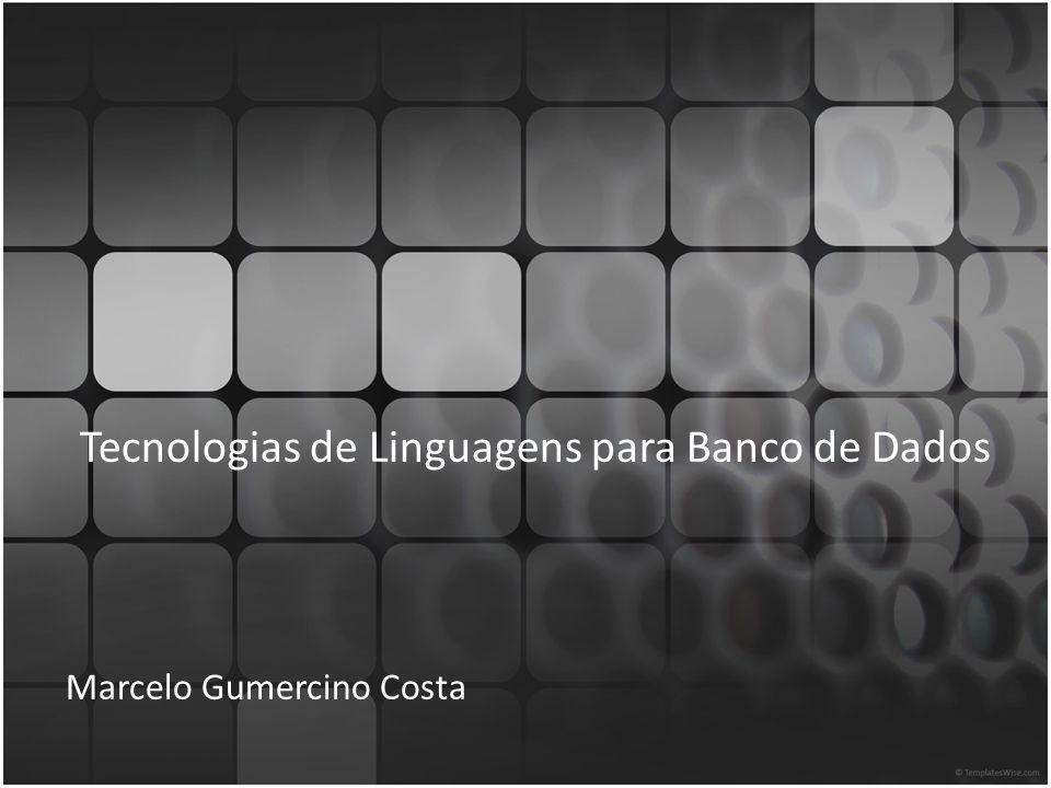 Tecnologias de Linguagens para Banco de Dados Marcelo Gumercino Costa