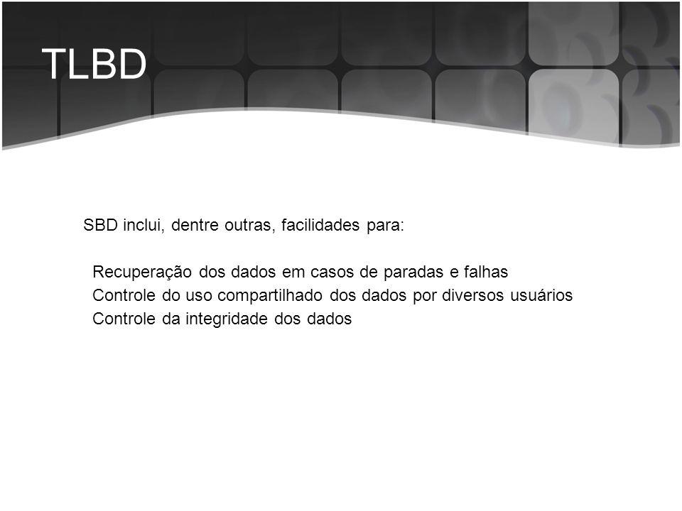 TLBD SBD inclui, dentre outras, facilidades para: Recuperação dos dados em casos de paradas e falhas Controle do uso compartilhado dos dados por diver