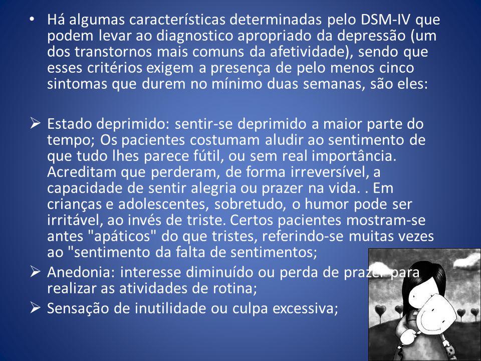Há algumas características determinadas pelo DSM-IV que podem levar ao diagnostico apropriado da depressão (um dos transtornos mais comuns da afetivid
