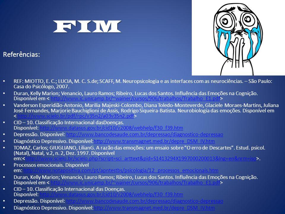 FIM FIM Referências: REF: MIOTTO, E. C.; LUCIA, M. C. S.de; SCAFF, M. Neuropsicologia e as interfaces com as neurociências. – São Paulo: Casa do Psicó
