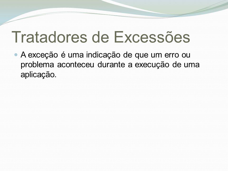 Tratadores de Excessões A exceção é uma indicação de que um erro ou problema aconteceu durante a execução de uma aplicação.
