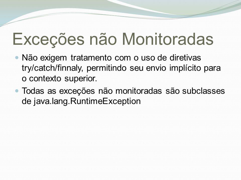 Exceções não Monitoradas Não exigem tratamento com o uso de diretivas try/catch/finnaly, permitindo seu envio implícito para o contexto superior.