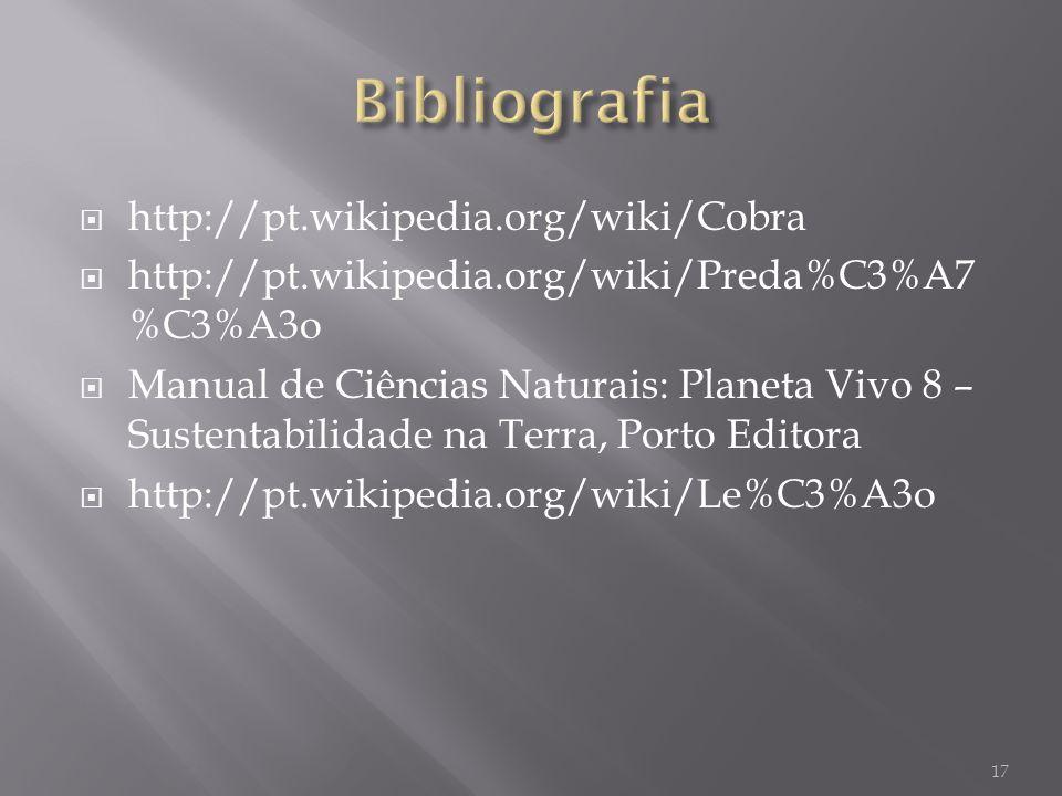 http://pt.wikipedia.org/wiki/Cobra http://pt.wikipedia.org/wiki/Preda%C3%A7 %C3%A3o Manual de Ciências Naturais: Planeta Vivo 8 – Sustentabilidade na