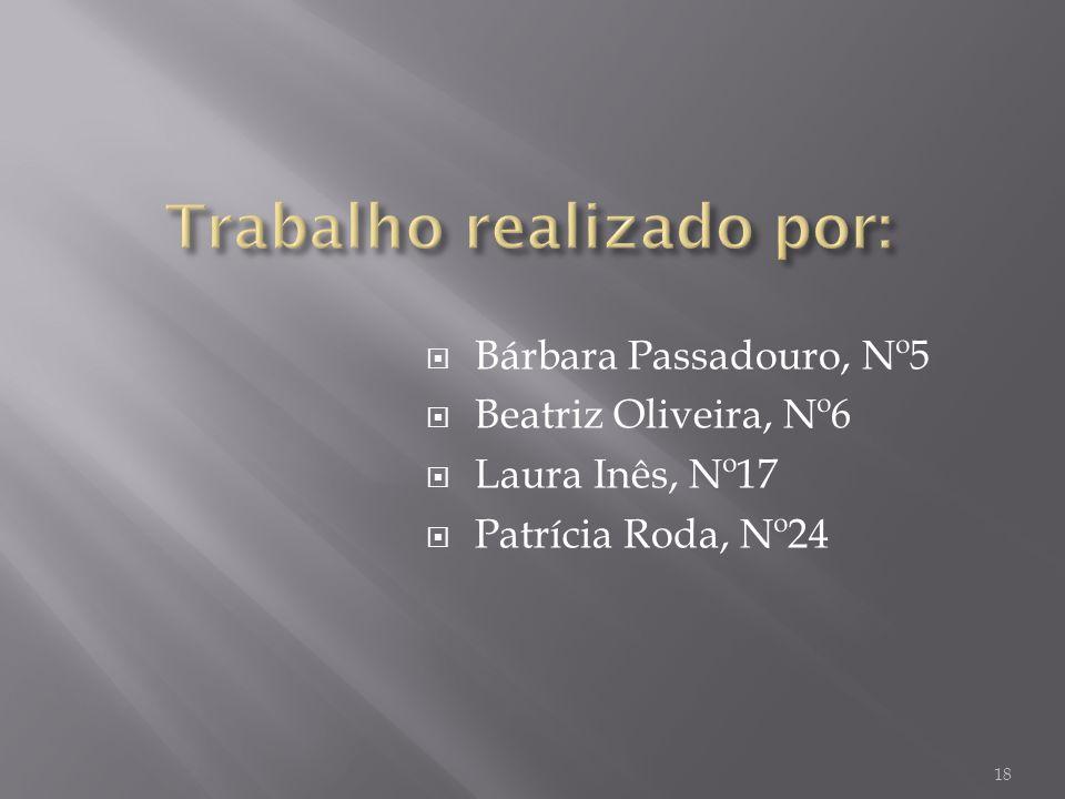 Bárbara Passadouro, Nº5 Beatriz Oliveira, Nº6 Laura Inês, Nº17 Patrícia Roda, Nº24 18