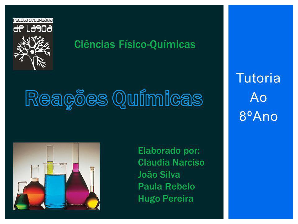 Tutoria Ao 8ºAno Elaborado por: Claudia Narciso João Silva Paula Rebelo Hugo Pereira Ciências Físico-Químicas