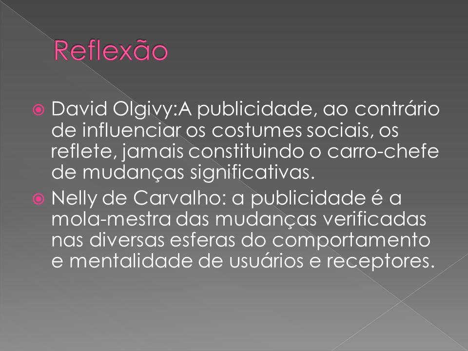 David Olgivy:A publicidade, ao contrário de influenciar os costumes sociais, os reflete, jamais constituindo o carro-chefe de mudanças significativas.