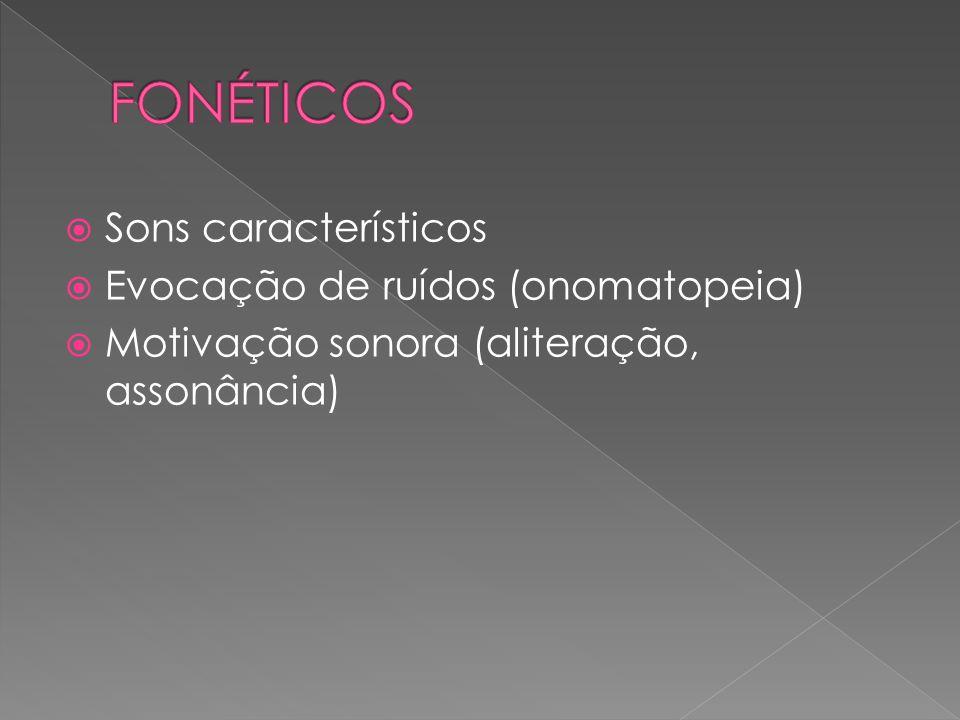 Sons característicos Evocação de ruídos (onomatopeia) Motivação sonora (aliteração, assonância)