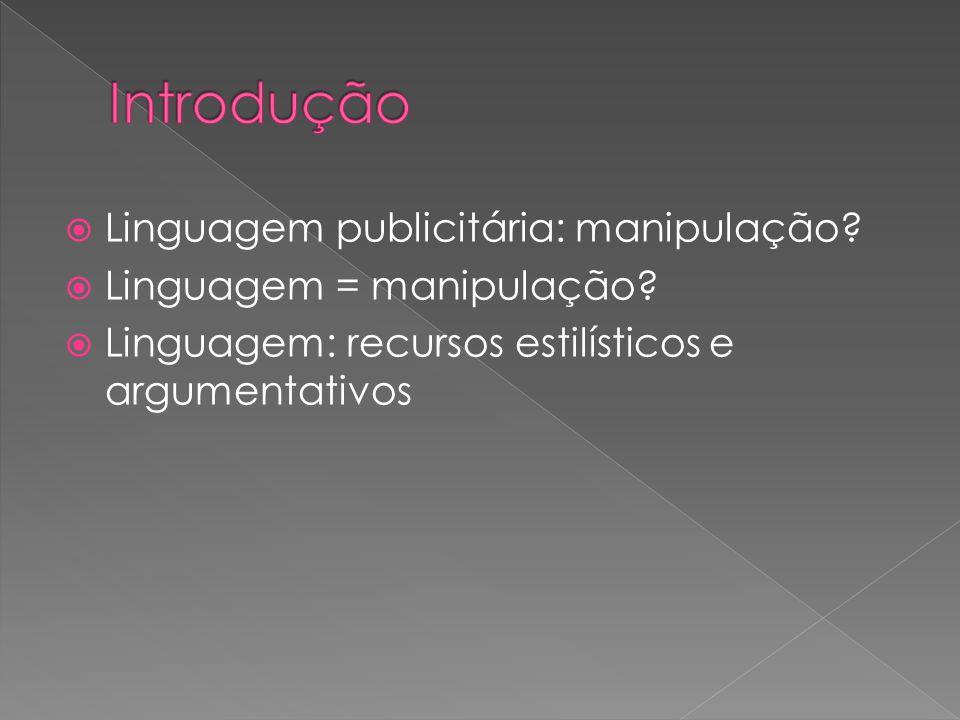 Linguagem publicitária: manipulação? Linguagem = manipulação? Linguagem: recursos estilísticos e argumentativos