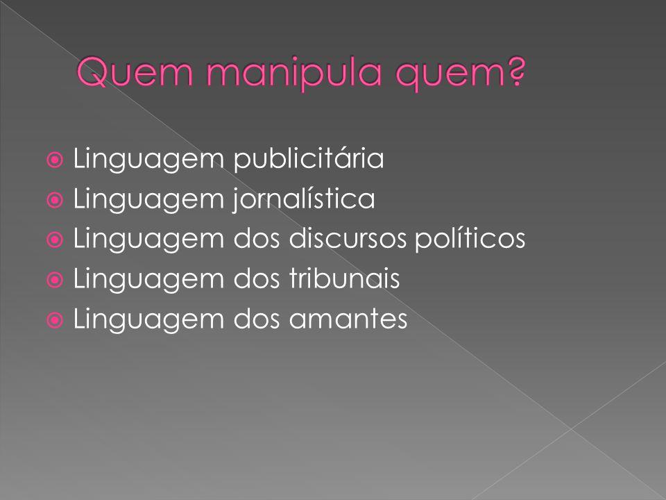 Linguagem publicitária Linguagem jornalística Linguagem dos discursos políticos Linguagem dos tribunais Linguagem dos amantes