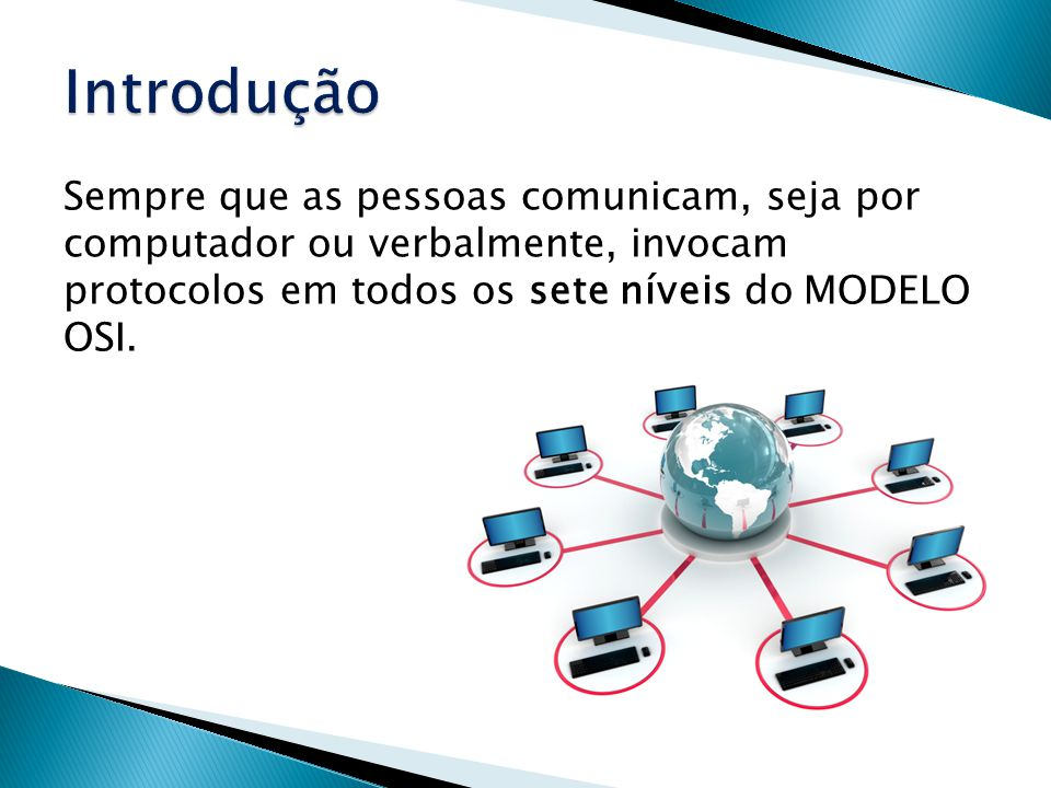 Sempre que as pessoas comunicam, seja por computador ou verbalmente, invocam protocolos em todos os sete níveis do MODELO OSI.