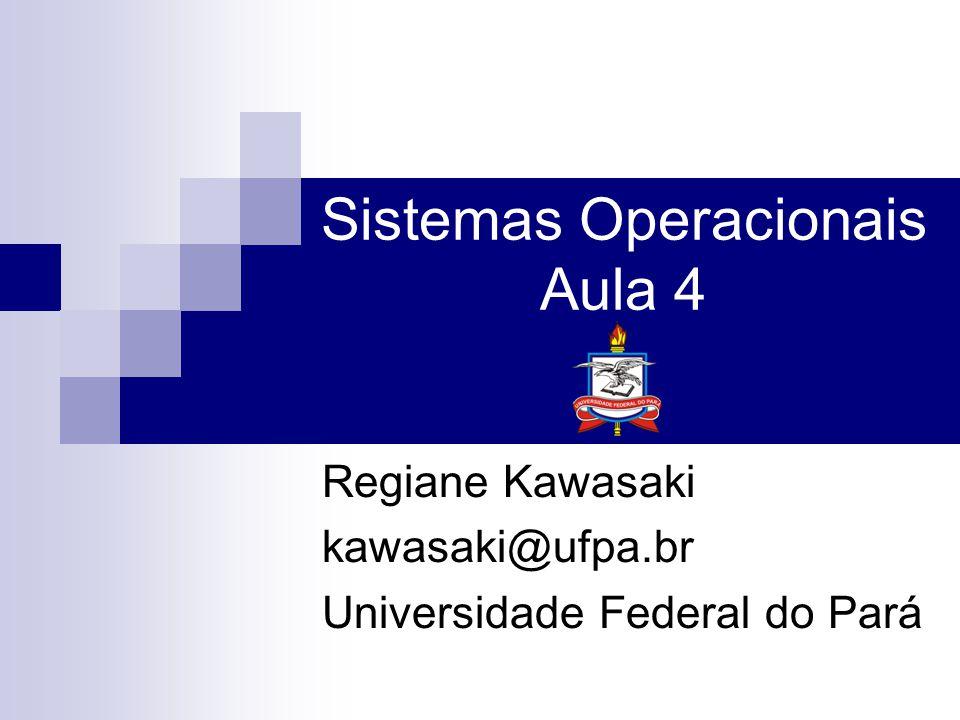 Sistemas Operacionais Aula 4 Regiane Kawasaki kawasaki@ufpa.br Universidade Federal do Pará
