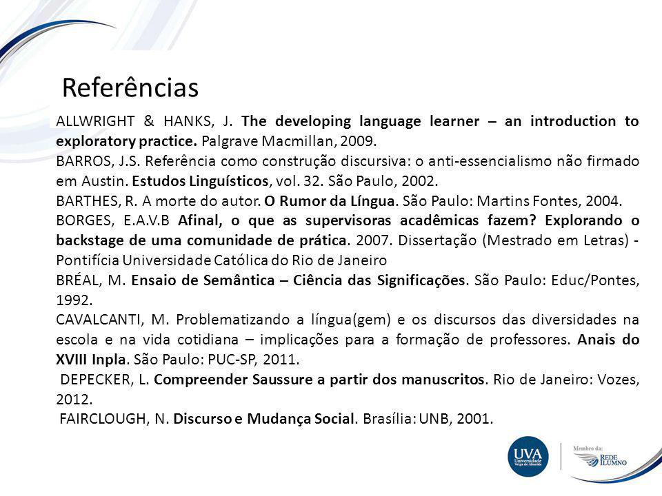 TÓPICO XXX Textos e imagens Referências ALLWRIGHT & HANKS, J. The developing language learner – an introduction to exploratory practice. Palgrave Macm