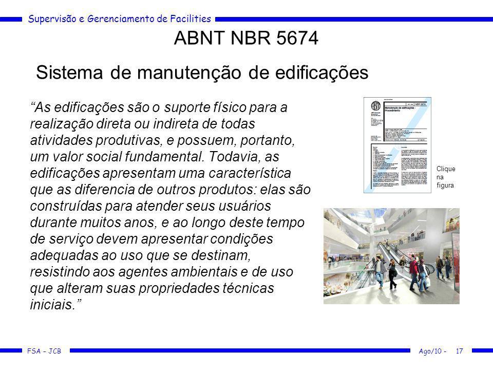 Supervisão e Gerenciamento de Facilities FSA – JCB ABNT NBR 5674 As edificações são o suporte físico para a realização direta ou indireta de todas ati
