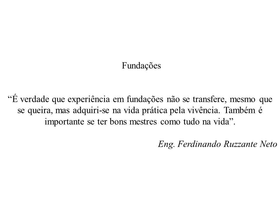 Fundações É verdade que experiência em fundações não se transfere, mesmo que se queira, mas adquiri-se na vida prática pela vivência. Também é importa