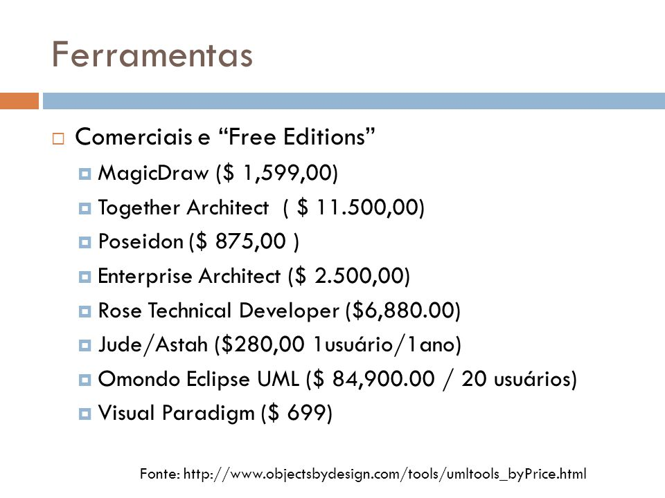 Ferramentas Comerciais e Free Editions MagicDraw ($ 1,599,00) Together Architect ( $ 11.500,00) Poseidon ($ 875,00 ) Enterprise Architect ($ 2.500,00)