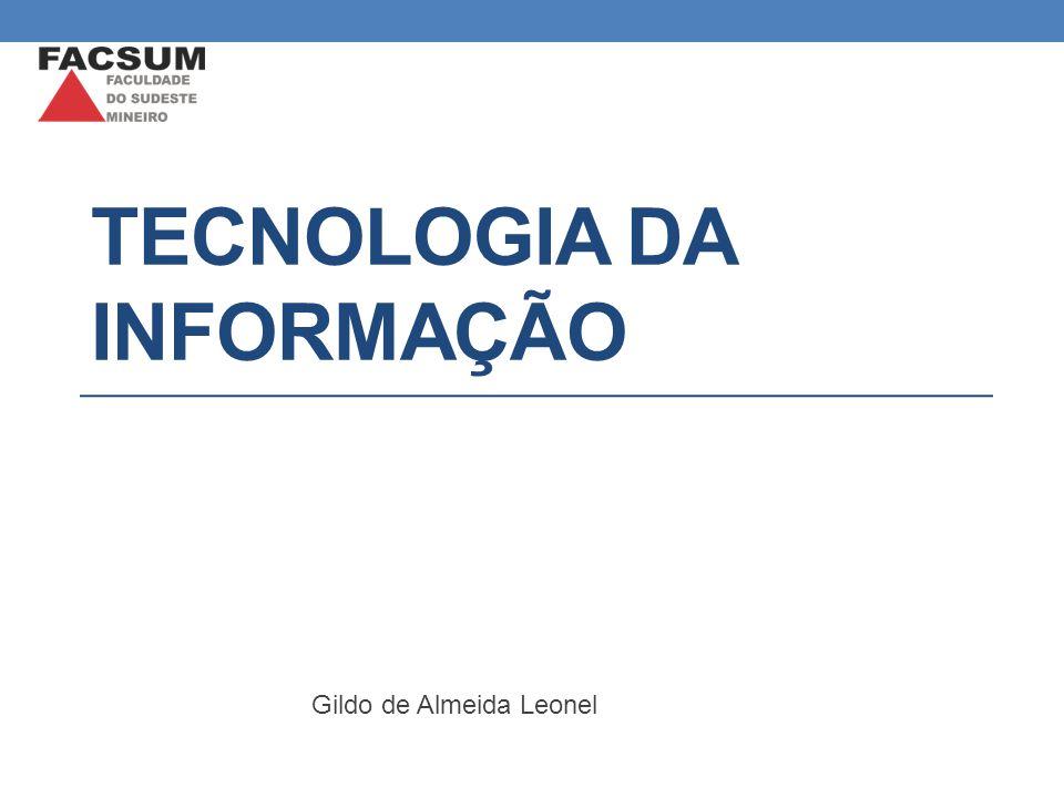 TECNOLOGIA DA INFORMAÇÃO Gildo de Almeida Leonel