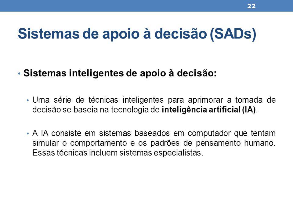 Sistemas de apoio à decisão (SADs) Sistemas inteligentes de apoio à decisão: Uma série de técnicas inteligentes para aprimorar a tomada de decisão se