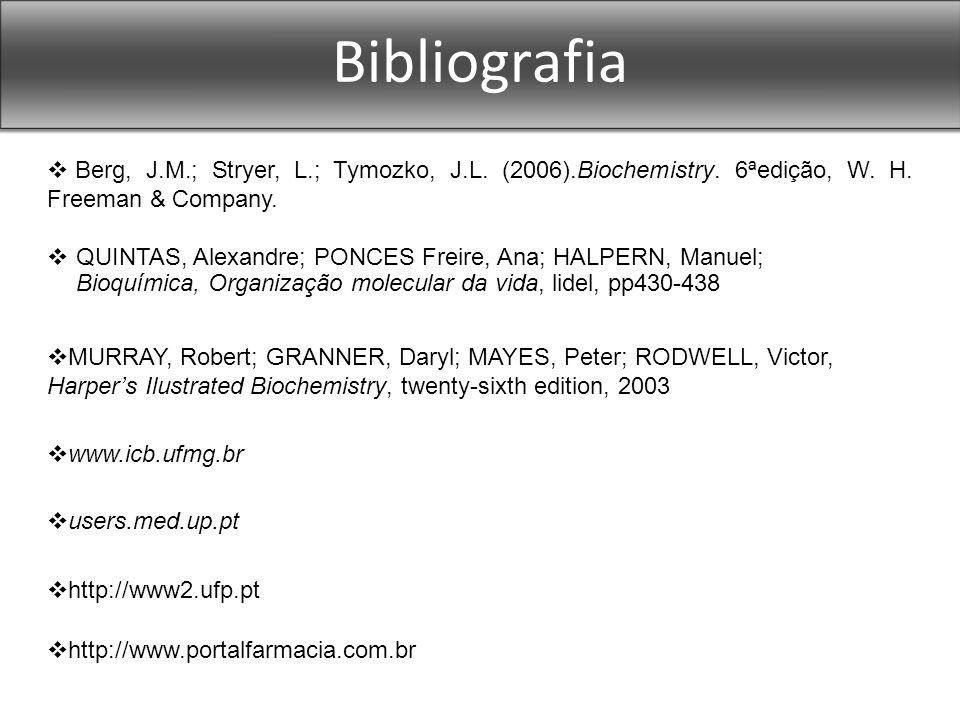 Bibliografia Berg, J.M.; Stryer, L.; Tymozko, J.L. (2006).Biochemistry. 6ªedição, W. H. Freeman & Company. http://www2.ufp.pt http://www.portalfarmaci