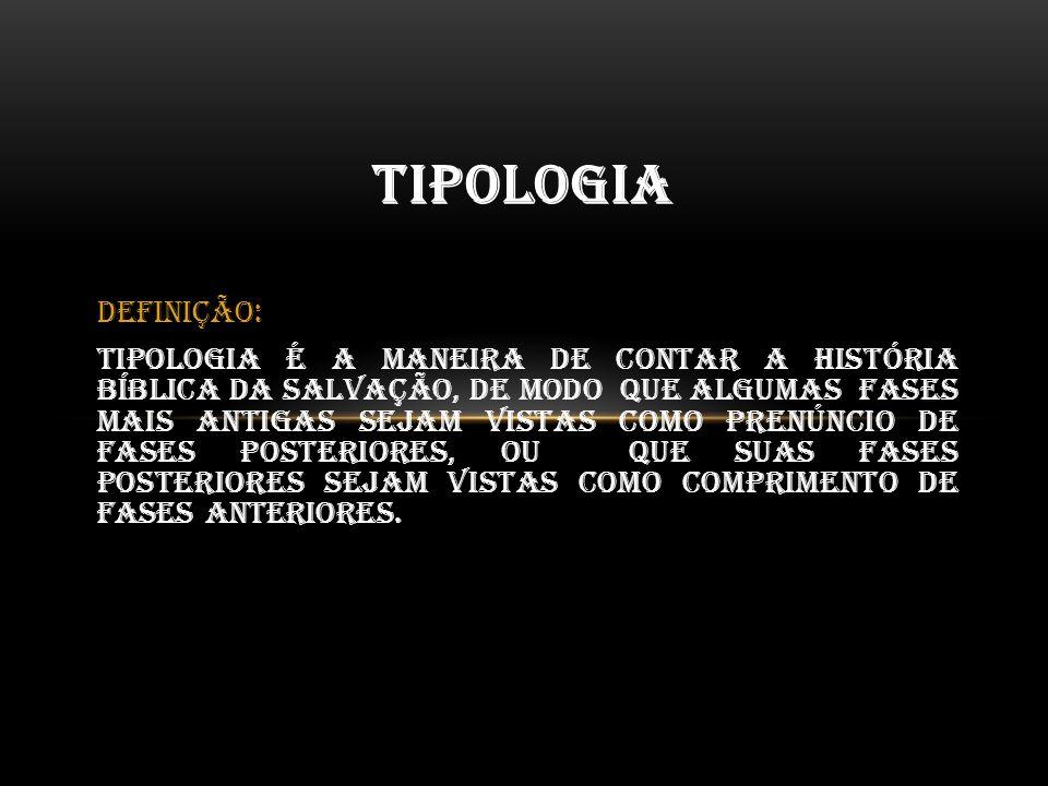 Definição: Tipologia é a maneira de contar a história Bíblica da salvação, de modo que algumas fases mais antigas sejam vistas como prenúncio de fases