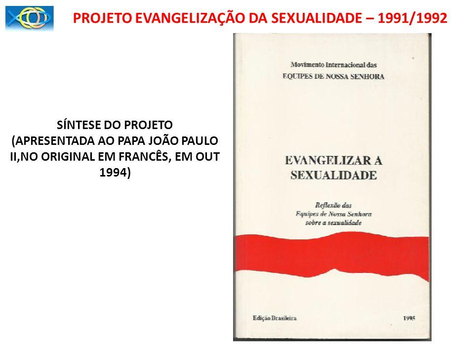 PROJETO EVANGELIZAÇÃO DA SEXUALIDADE – 1991/1992 SÍNTESE DO PROJETO (APRESENTADA AO PAPA JOÃO PAULO II,NO ORIGINAL EM FRANCÊS, EM OUT 1994)