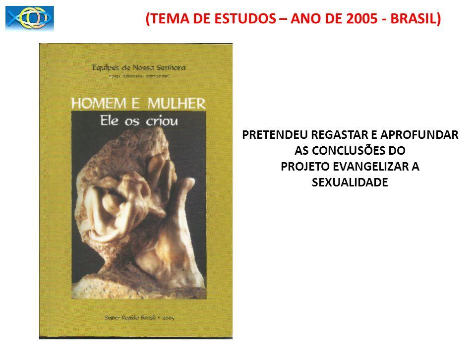 (TEMA DE ESTUDOS – ANO DE 2005 - BRASIL) PRETENDEU REGASTAR E APROFUNDAR AS CONCLUSÕES DO PROJETO EVANGELIZAR A SEXUALIDADE